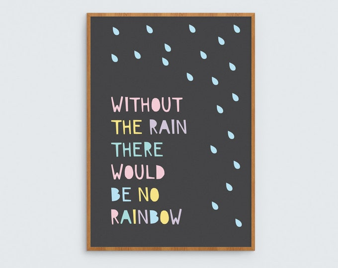 Without the rain there would be no rainbow Art Print / Rainbow Art Print / Children's Room Decor / Girl's Room Art Print / Kid's Typography