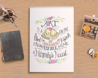 Hand Lettered Art Quote | Art is a Bell Ringing on the Front Porch of Heaven | Floral Print