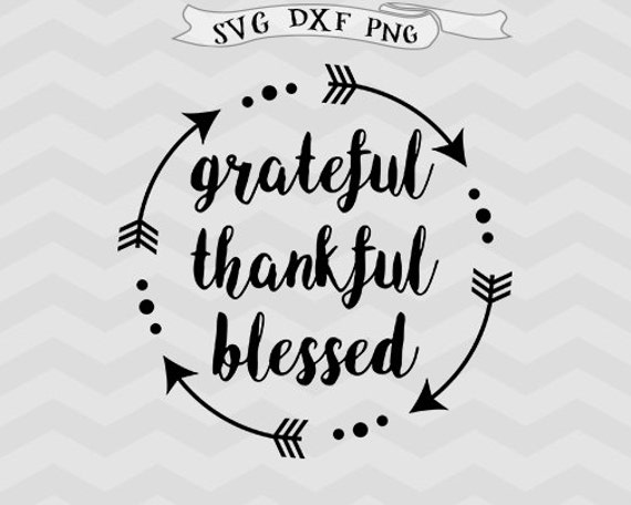 Grateful Thankful Blessed Svg Dxf Png Arrow Svg Files For Etsy