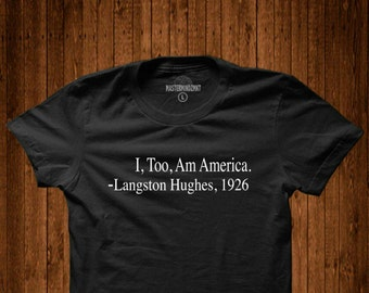 Langston Hughes, I too am America Tribute Tee, Black History Month, Civil Right Movement, Black pride, Black power, Black Lives Matter
