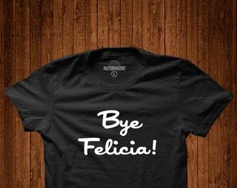 a6ef2ba5 Bye Felicia, Funny Tshirts, Girl Bye, Sarcastic Gift, goodbye gift, funny  shirt, funny tshirt, sarcastic shirt, sarcastic tshirts