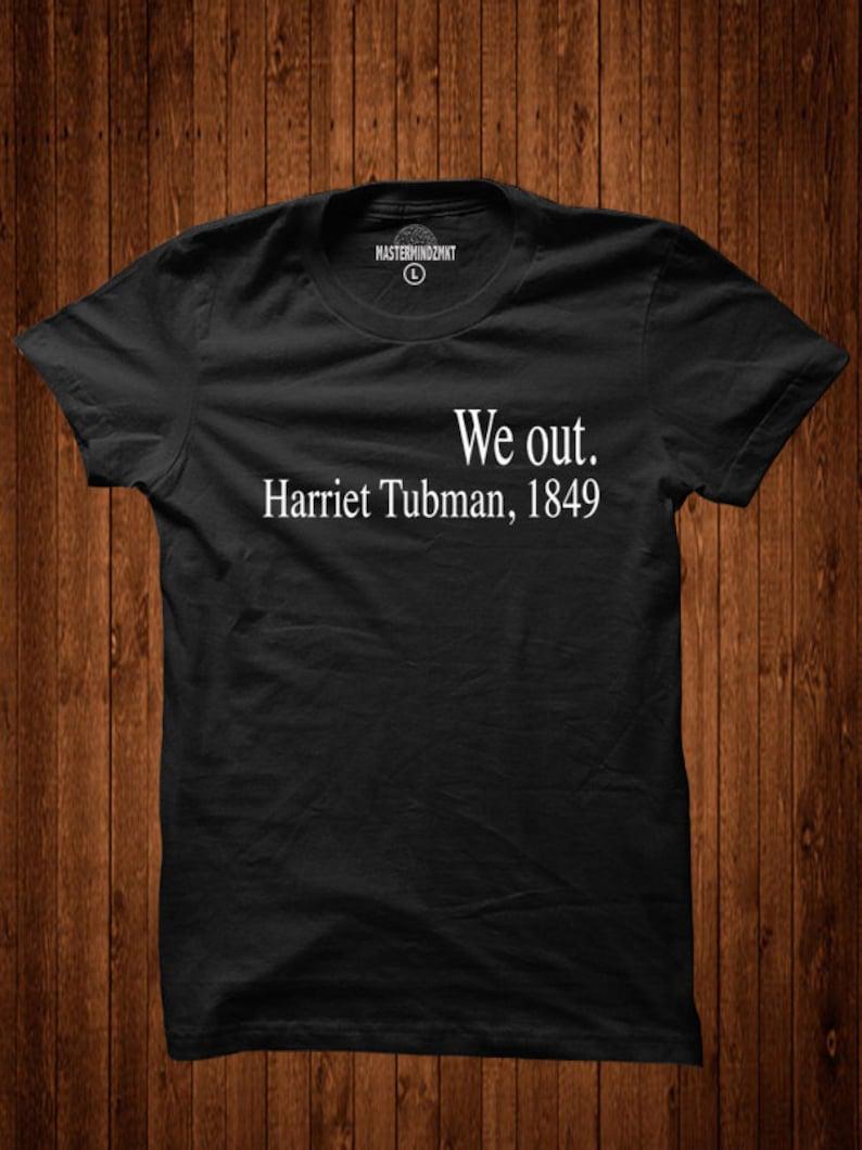 c67f1a8d We Out Shirt Harriet Tubman shirt Black History shirt Black | Etsy