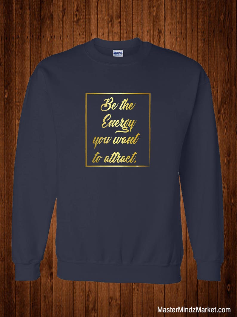Positive Inspiration Positive Shirts Positive Tshirts Positive Vibes Positive Quotes Be the Energy You Want to Attract Sweatshirt
