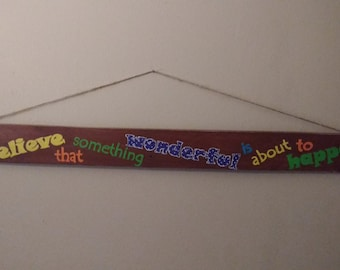 Always believe that something wonderful is about to happen Custom Hand Painted Rustic Pallet wood sign