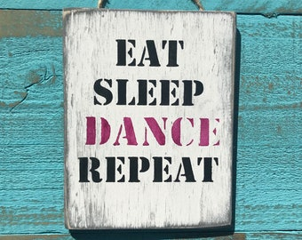 Eat Sleep Dance Repeat Dance Teacher Gifts Dance Ballerina Wall Art Wood Signs Wooden Sign Signs With Quotes Custom Signs Hand Painted Signs
