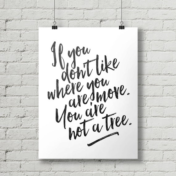 If You Dont Like Where You Are Move You Are Not A Tree Etsy