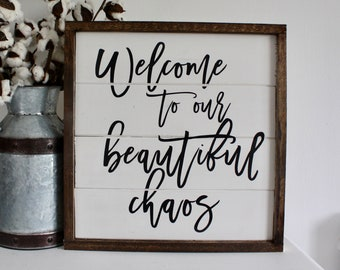 Ready To Ship   Welcome To Our Beautiful Chaos
