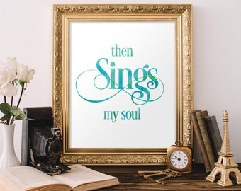 Then Sings My Soul Christian Hymn home decor Typography print Bible Verse Scripture quote Modern Wall art Printable verses wall art BD-240