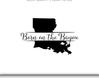 Born on the Bayou - Instant Download - Shirt Graphic - Swamp - Bayou SVG - DXF - Cajun - Cut File - Ready to use!