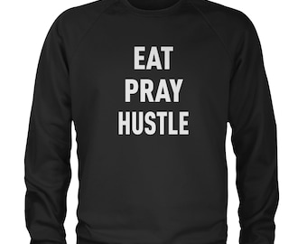 e01c59765 Eat Pray Hustle Adult Crewneck Sweatshirt
