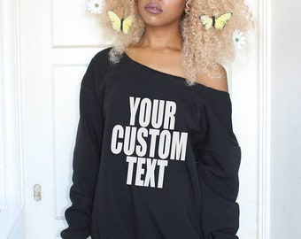 1708a0dd Custom Slouchy Off Shoulder, Oversized Sweatshirt, Add Any Text or Logo!  Personalized Text,Custom Off Shoulder Sweatshirts for any Occasion!