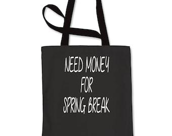 Need Money For Spring Break Shopping Tote Bag