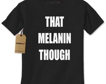 That Melanin Though Mens T-shirt
