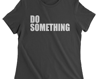 Do Something Womens T-shirt