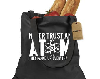 Never Trust An Atom Shopping Tote Bag