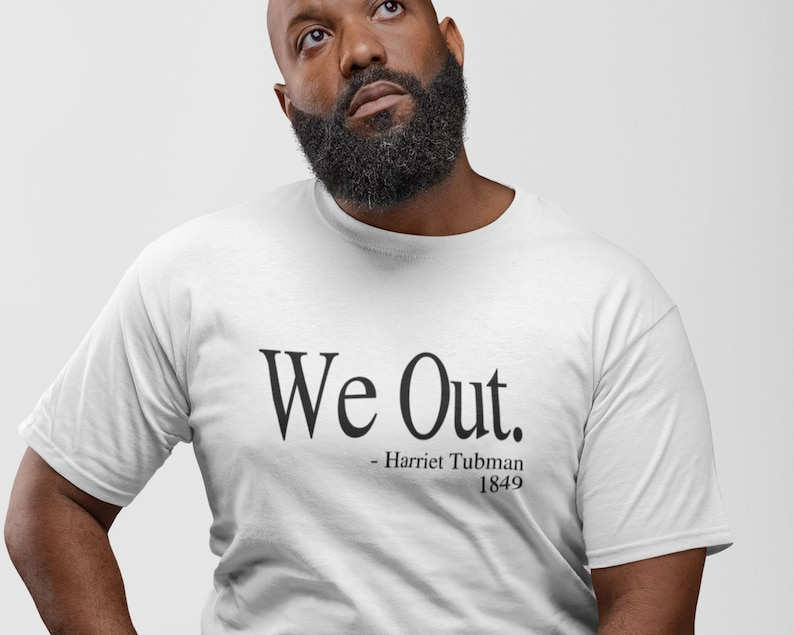 We Out Harriet Tubman T Shirt Civil Rights Tee Justice Freedom Black History