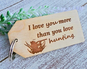 Hunter Gift, Wooden Keychain, I Love You More Than You Love Hunting, Gift Boxed FREE