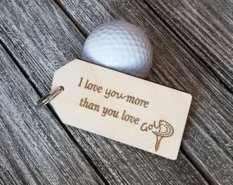 Golfer Gift, Wooden Key Fob, I Love You More Than You Love Golf