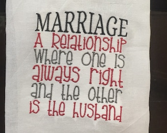 Marriage a relationship where one is always eight the other is the husband embroidered flour sack towel