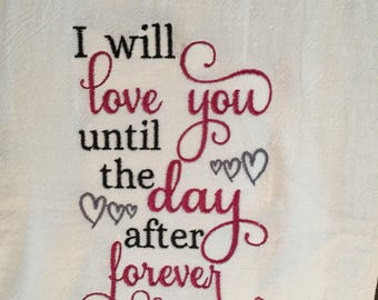 I will love you until the day after forever embroidered flour sack towel