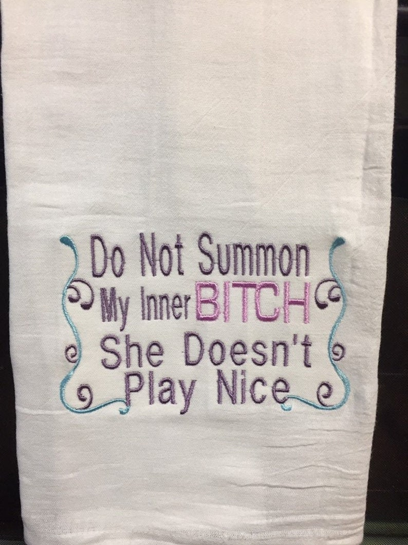 Do not summon my in er bitch she doesn/'t play nice embroidered flour sack towel