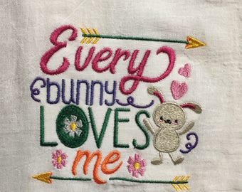 Every bunny loves me Easter embroidered flour sack towel