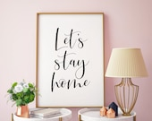 Let 39 s Stay Home Printable Art, Lets Stay Home Sign, Home Print, Typography Quote Print, Inspirational Home Wall Decor INSTANT DOWNLOAD