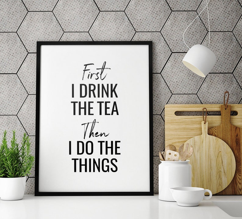 Tea Quote Printable Art First I Drink The Tea Typography image 0