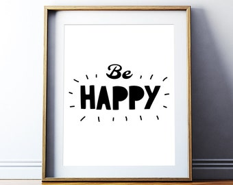 "Motivational Quote ""Be Happy"" Printable Poster Black and White Typography Inspirational Quote Wall Art Digital Print *INSTANT DOWNLOAD*"