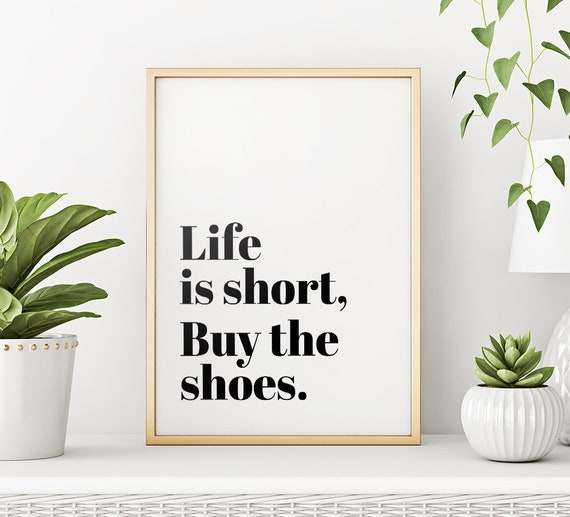 ba1cad753421b Printable Art: Life Is Short Buy The Shoes, Inspirational Quote, Typography  Art, Printable Home Decor *Instant Download, Buy 2 Get 1 Free*