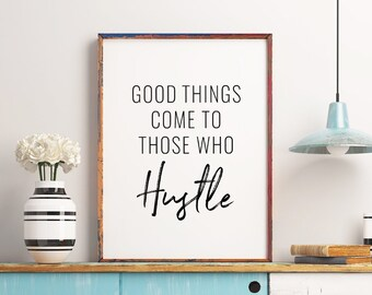 Good Things Come To Those Who Hustle Printable Art, Inspirational Quote Print, Motivational Poster, Typography Wall Art *INSTANT DOWNLOAD*