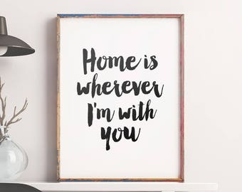 "Printable Art ""Home is wherever I'm with you"", Typography Quote Wall Art, Inspirational Art Home Print Decor, Instant Download *DIY PRINT*"