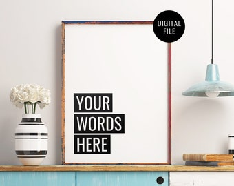 Custom Quote Printable Art, Your Own Words, Custom Text, Custom Quote Art, Custom Quote Poster, Printable Wall Art *Digital Download*