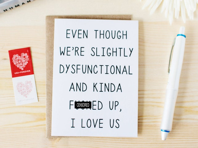 Funny Anniversary Card - Funny Valentine's Day Card - Funny Family Love Card - Even Though We're Slightly Dysfunctional and Kinda F-ed Up...