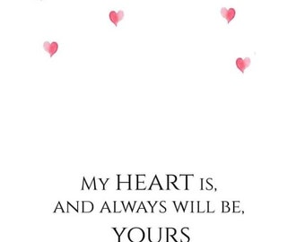 My heart is and always will be yours Card Wall Art Love Inspirational Quote Wisdom Print Love Quote Print Love Download