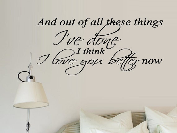 I Love You Better Now ~ Lyrics, Wall or Window Decal