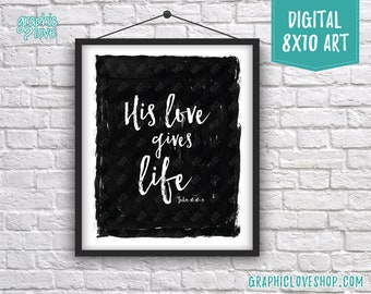 Printable 8x10 His Love Gives Life John 10:10-11 Scripture Digital Art | High Resolution JPG File, Instant Download, Ready to Print