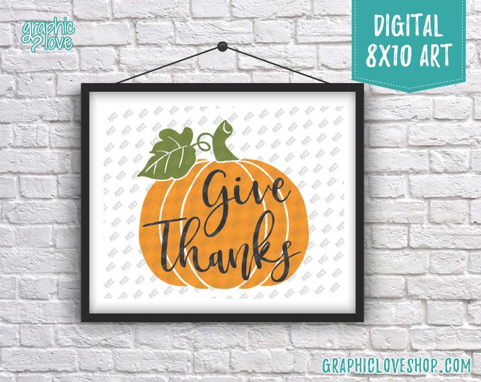 Featured listing image: Digital 8x10 Give Thanks Pumpkin Fall/Autumn Thanksgiving Art Print | High Resolution JPG File, Instant Download, Ready to Print