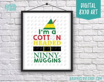 Printable 8x10 Cotton Headed Ninny-Muggins, Elf Movie Quote Digital Art Print | High Resolution JPG File, Instant Download, Ready to Print