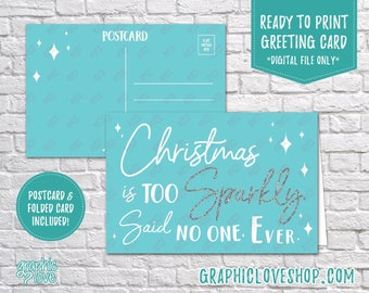 Digital 4x6 Christmas is Too Sparkly Said No One Christmas Card, Folded & Postcard included | JPG Files, Instant Download, Ready to Print