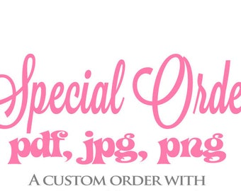Special Order for Logo Custom Work - PDF vector, JPG, PNG (w/transparency) file formats