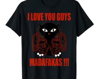 Men Classic T-Shirt *I Love You Guys Madafakas !!!* I love you guys Madafakas !!!! Crazy funny cats street art shirt