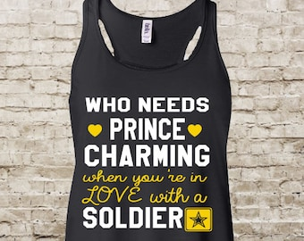 Army Shirt - Army Wife Shirt - Who Needs Prince Charming When You're In Love With A Soldier - Army Girlfriend - Deployment Strong - Soldier