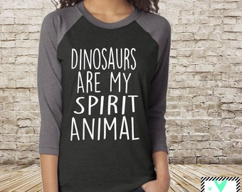 Dinosaurs Are My Spirit Animal - Unsiex Raglan - Dinosaur Shirt - Spirit Animal - Funny Shirt - Gift