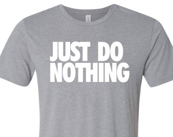 89c96d220802 Just Do NOTHING...super cozy Tri-blend T