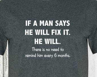 20c045687 If a man says he will fix it.....funny Gifts, funny sayings, funny shirt,funny  quote shirt,funny tee shirt,gag gift