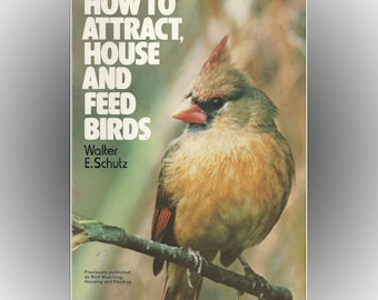 How To Attract, House and Feed Birds 1974 Softcover Edition