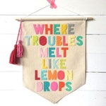 Where Troubles Melt Like Lemon Drops canvas pennant banner