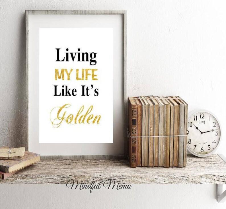 c9765d3302e4 Living My Life Like It s Golden Printable Art Instant