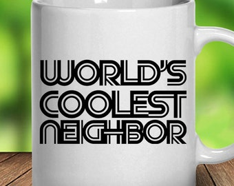 Neighbor Mug Worlds Coolest Neighborhood Gift Neighbors Birthday Present